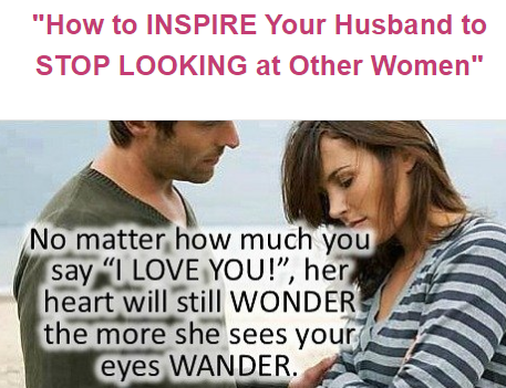 How do I inspire my husband to stop looking at other women.